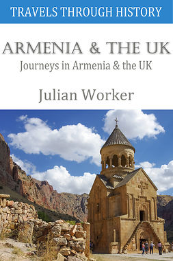 Worker, Julian - Travels through History - Armenia and the UK, ebook