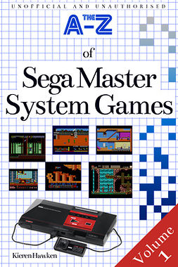 Hawken, Kieren - The A-Z of Sega Master System Games: Volume 1, ebook