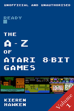 Hawken, Kieren - The A-Z of Atari 8-bit Games: Volume 1, ebook