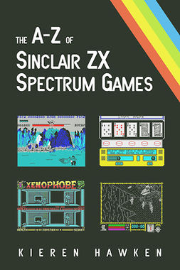 Hawken, Kieren - The A-Z of Sinclair ZX Spectrum Games: Volume 1, ebook