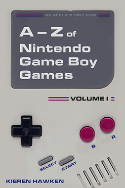 Hawken, Kieren - The A-Z of Nintendo Game Boy Games: Volume 1, e-kirja
