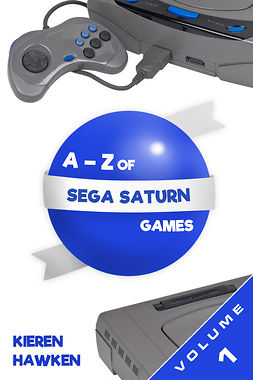 Hawken, Kieren - The A-Z of Sega Saturn Games: Volume 1, e-bok