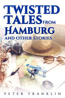 Franklin, Peter - Twisted Tales from Hamburg and Other Stories - Volume 1, ebook
