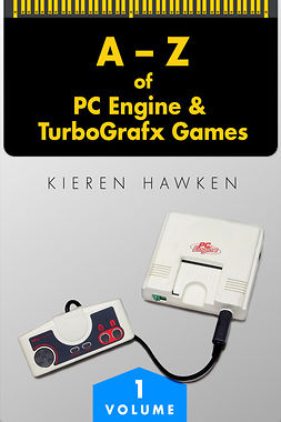 Hawken, Kieren - The A-Z of PC Engine & TurboGrafx Games: Volume 1, ebook