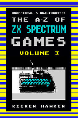 Hawken, Kieren - The A-Z of Sinclair ZX Spectrum Games: Volume 3, ebook