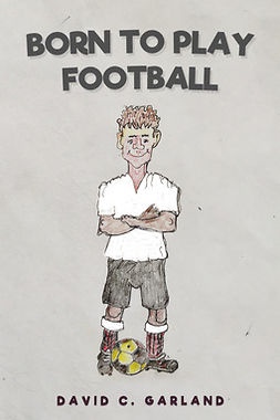 Garland, David C. - Born to Play Football, e-kirja
