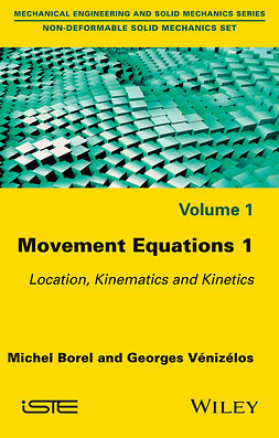 Borel, Michel - Movement Equations 1: Location, Kinematics and Kinetics, ebook