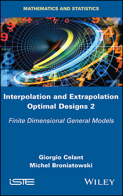 Broniatowski, Michel - Interpolation and Extrapolation Optimal Designs 2: Finite Dimensional General Models, ebook