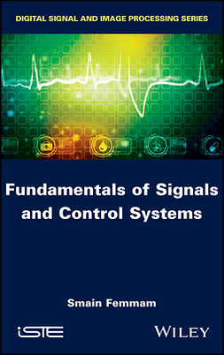 Femmam, Smain - Fundamentals of Signals and Control Systems, ebook