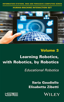 Gaudiello, Ilaria - Learning Robotics, with Robotics, by Robotics: Educational Robotics, ebook