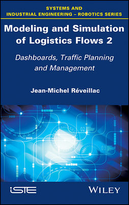 Réveillac, Jean-Michel - Modeling and Simulation of Logistics Flows 2: Dashboards, Traffic Planning and Management, ebook