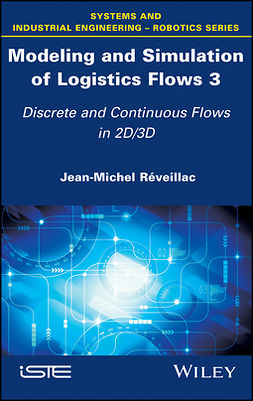 Réveillac, Jean-Michel - Modeling and Simulation of Logistics Flows 3: Discrete and Continuous Flows in 2D/3D, ebook