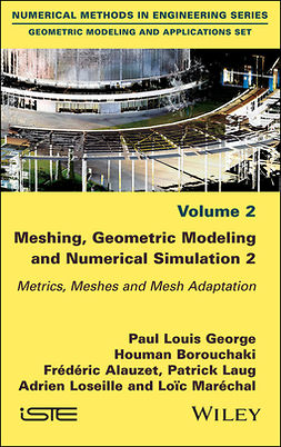 Alauzet, Frederic - Meshing, Geometric Modeling and Numerical Simulation, Volume 2: Metrics, Meshes and Mesh Adaptation, ebook