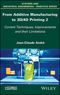 André, Jean-Claude - From Additive Manufacturing to 3D/4D Printing 2: Current Techniques, Improvements and their Limitations, ebook