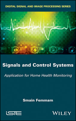 Femmam, Smain - Signals and Control Systems: Application for Home Health Monitoring, ebook
