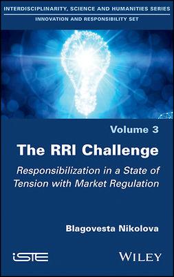 Nikolova, Blagovesta - The RRI Challenge: Responsibilization in a State of Tension with Market Regulation, e-bok