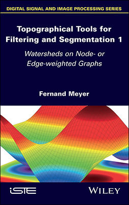 Meyer, Fernand - Topographical Tools for Filtering and Segmentation: Watersheds on Node- or Edge-weighted Graphs, ebook