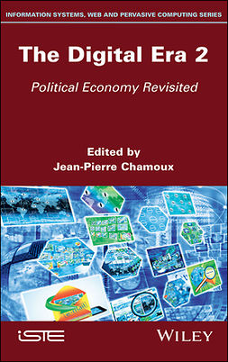 Chamoux, Jean-Pierre - The Digital Era 2: Political Economy Revisited, e-bok