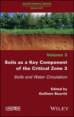 Bourrié, Guilhem - Soils as a Key Component of the Critical Zone 3: Soils and Water Circulation, ebook