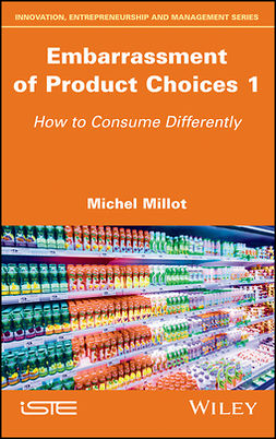 Millot, Michel - Embarrassment of Product Choices 1: How to Consume Differently, e-bok