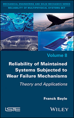Bayle, Franck - Reliability of Maintained Systems Subjected to Wear Failure Mechanisms: Theory and Applications, ebook