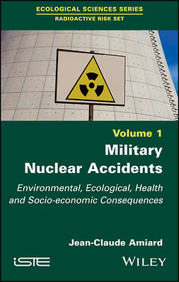 Amiard, Jean-Claude - Military Nuclear Accidents: Environmental, Ecological, Health and Socio-economic Consequences, e-kirja