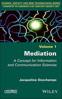 Deschamps, Jacqueline - Mediation: A Concept for Information and Communication Sciences, ebook