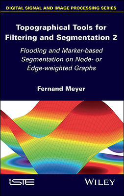 Meyer, Fernand - Topographical Tools for Filtering and Segmentation 2: Flooding and Marker-based Segmentation on Node- or Edge-weighted Graphs, ebook