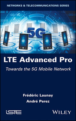 Launay, Frédéric - LTE Advanced Pro: Towards the 5G Mobile Network, ebook