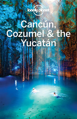 Hecht, John - Lonely Planet Cancun, Cozumel & the Yucatan, e-kirja