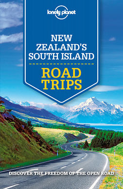 Atkinson, Brett - Lonely Planet New Zealand's South Island Road Trips, e-kirja