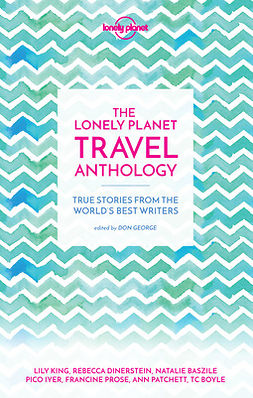 Boyle, TC - The Lonely Planet Travel Anthology, e-kirja