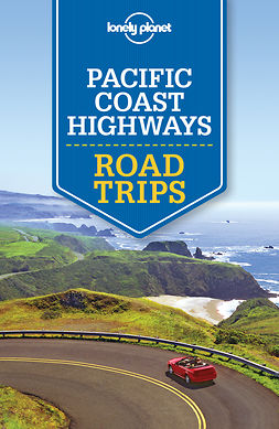 Atkinson, Brett - Lonely Planet Pacific Coast Highways Road Trips, e-kirja