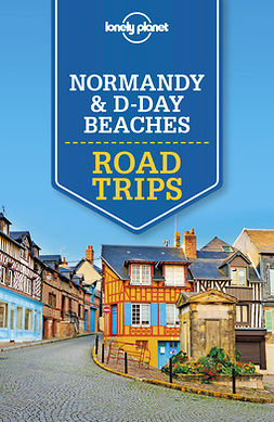 Planet, Lonely - Lonely Planet Normandy & D-Day Beaches Road Trips, e-kirja