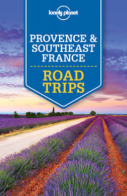 Berry, Oliver - Lonely Planet Provence & Southeast France Road Trips, e-bok