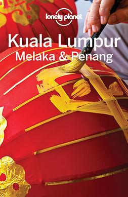 Planet, Lonely - Lonely Planet Kuala Lumpur, Melaka & Penang, e-kirja