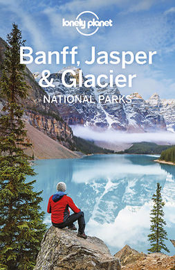 Planet, Lonely - Lonely Planet Banff, Jasper and Glacier National Parks, ebook