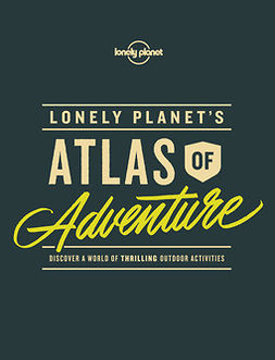 Planet, Lonely - Lonely Planet's Atlas of Adventure, e-kirja