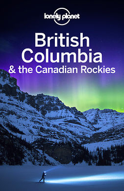 Planet, Lonely - Lonely Planet British Columbia & the Canadian Rockies, ebook