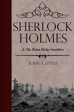 Little, John A. - Sherlock Holmes and the Acton Body-Snatchers, ebook