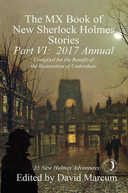 Marcum, David - The MX Book of New Sherlock Holmes Stories - Part VI: 2017 Annual, e-kirja