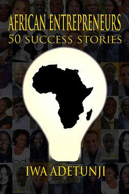Adetunji, Iwa - African Entrepreneurs - 50 Success Stories, ebook