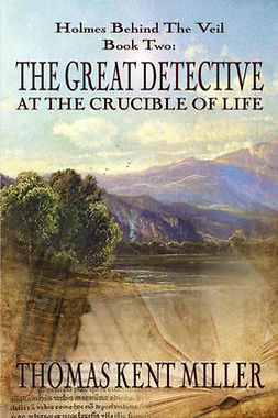 Miller, Thomas Kent - The Great Detective at the Crucible of Life, ebook