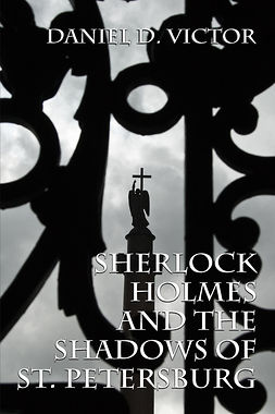 Victor, Daniel D - Sherlock Holmes and The Shadows of St Petersburg, ebook