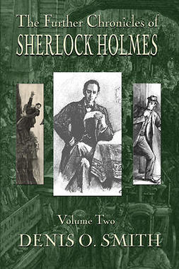 Smith, Denis O. - The Further Chronicles of Sherlock Holmes - Volume 2, e-kirja