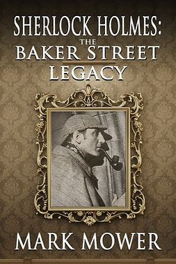Mower, Mark - Sherlock Holmes: The Baker Street Legacy, ebook