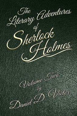 Victor, Daniel D - The Literary Adventures of Sherlock Holmes Volume Two, ebook