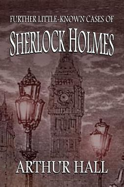 Hall, Arthur - Further Little-Known Cases of Sherlock Holmes, ebook