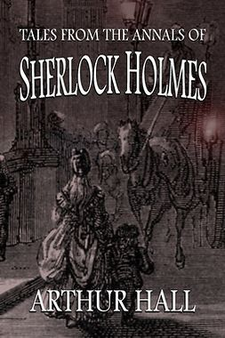 Hall, Arthur - Tales From the Annals of Sherlock Holmes, e-bok