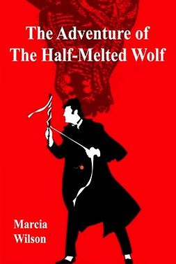 Wilson, Marcia - The Adventure of the Half-Melted Wolf, ebook